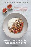 Nadine Hüttenrauch - Tudatos étkezés, egészséges élet - Táplálkozási tanácsok és 65 recept az intuitív étkezéshez