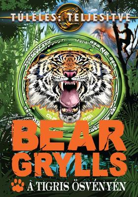 Bear Grylls - A tigris ösvényén