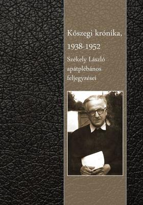 SZÉKELY LÁSZLÓ - Kőszegi krónika 1938 - 1952