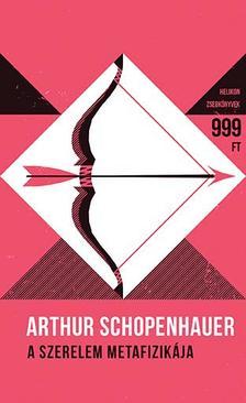 Arthur Schopenhauer - A szerelem metafizikája-  - Helikon Zsebkönyvek 58.