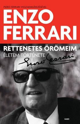 Enzo Ferrari - Rettenetes örömeim - Életem története
