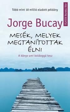 Jorge BUCAY - Mesék, melyek megtanítottak élni - A könyv ami boldoggá tesz