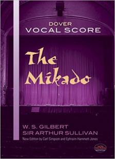 SULLIVAN, ARTHUR - THE MIKADO OR THE TOWN OF TIPTU - THE COMPLETE MUSIC AND ALL DIALOGUE - BOOK BY W.S. GILBERT