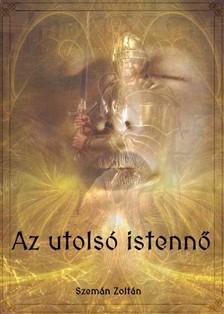 Zoltán Szemán - Az utolsó istennő [eKönyv: epub, mobi]