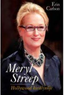 Erin Carlson - Meryl Streep, Hollywood királynője