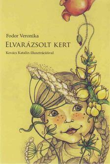 Fodor Veronika - Elvarázsolt kert [antikvár]