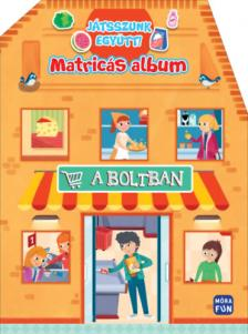 NINCS SZERZŐ - A boltban - Játsszunk együtt! - matricás album