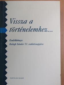 Balogh András - Vissza a történelemhez... [antikvár]
