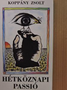 Koppány Zsolt - Hétköznapi passió [antikvár]