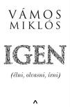 VÁMOS MIKLÓS - Igen - (élni, olvasni, írni) [eKönyv: epub, mobi]