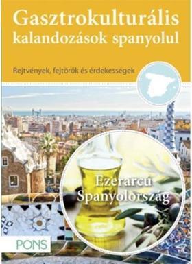 Klett Kiadó - PONS Gasztrokulturális kalandozások spanyolul - Ezerarcú Spanyolország