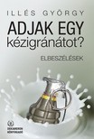 Illés György - Adjak egy kézigránátot? [eKönyv: epub, mobi]