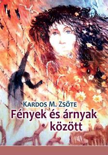 Kardos M. Zsöte - Fények és árnyak között. Válogatott és új versek