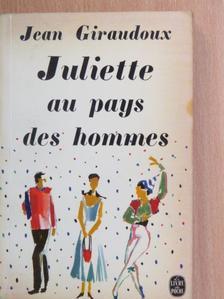 Jean Giraudoux - Juliette au pays des hommes [antikvár]