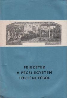 Csizmadia Andor - Fejezetek a pécsi egyetem történetéből [antikvár]