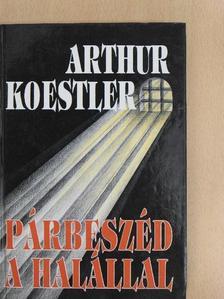 Arthur Koestler - Párbeszéd a halállal [antikvár]