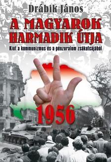 DRÁBIK JÁNOS - 1956 - A magyarok harmadik útja [eKönyv: epub, mobi]