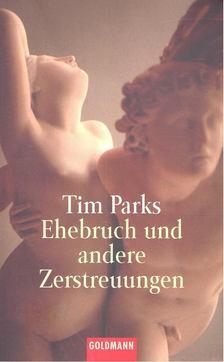 PARKS, TIM - Ehebruch und andere Zerstreuungen [antikvár]