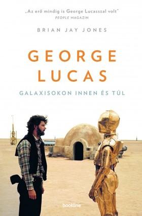 Jones, Brian Jay - George Lucas - Galaxisokon innen és túl [eKönyv: epub, mobi]