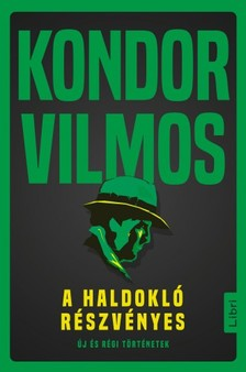 Kondor Vilmos - A haldokló részvényes - Új és régi történetek [eKönyv: epub, mobi]