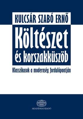 Kulcsár Szabó Ernő - Költészet és korszakküszöb