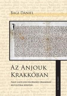 Bagi Dániel - Az Anjouk Krakkóban [eKönyv: pdf]