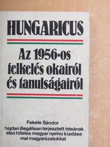 Fekete Sándor - Hungaricus. Az 1956-os felkelés okairól és tanulságairól [antikvár]