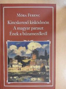 Móra Ferenc - Kincskereső kisködmön/A magyar paraszt/Ének a búzamezőkről [antikvár]