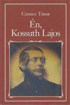 Cseres Tibor - Én, Kossuth Lajos [antikvár]