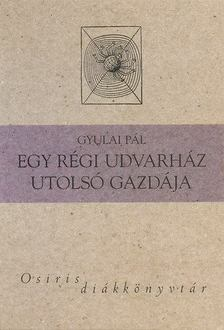 Gyulai Pál - Egy régi udvarház utolsó gazdája - Osiris diákkönyvtár [antikvár]