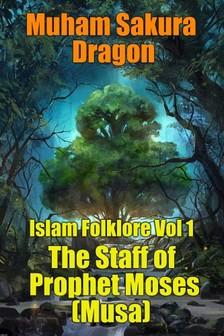 Dragon Muham Sakura - Islam Folklore Vol 1 The Staff of Prophet Moses (Musa) [eKönyv: epub, mobi]