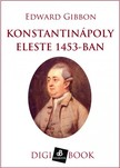 Edward Gibbon - Konstantinápoly eleste [eKönyv: epub, mobi]