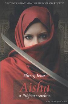Sherry Jones - Aisha, a Próféta szerelme [antikvár]