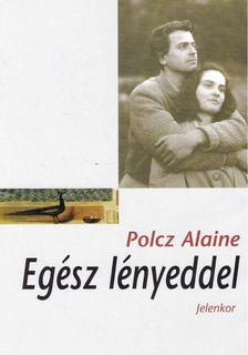 Polcz Alaine - Egész lényeddel [antikvár]