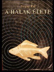 Széky Pál - A halak élete [antikvár]