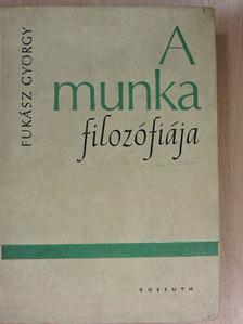 Fukász György - A munka filozófiája [antikvár]