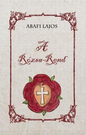 Abafi Lajos - A Rózsa-Rend