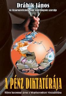 DRÁBIK JÁNOS - A pénz diktatúrája [eKönyv: epub, mobi]