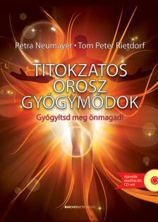 Petra Neumayer o Tom Peter Rietdorf - Titokzatos orosz gyógymódok - Puhatáblás-Ajándék meditációs CD-vel
