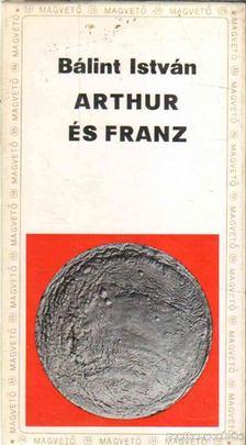Bálint István - Arthur és Franz [antikvár]