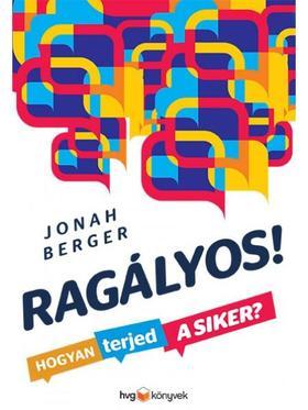 BERGER, JONAH - Ragályos! Hogyan terjed a siker?