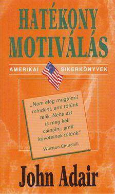 John Adair - Hatékony motiválás [antikvár]