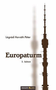 Légrádi Horváth Péter - Europaturm - I. kötet