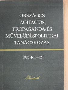 Aczél György - Országos agitációs, propaganda- és művelődéspolitikai tanácskozás [antikvár]