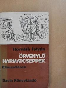 Horváth István - Örvénylő harmatcseppek [antikvár]