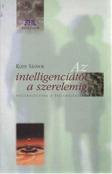 Klein Sándor - Az intelligenciától a szerelemig [antikvár]