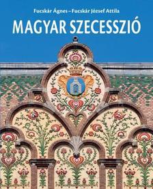 Fucskár Ágnes, Fucskár József Attila - Magyar szecesszió