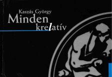 Kaszás György - Minden krelatív [antikvár]