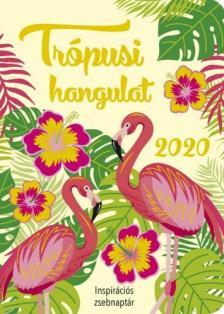 Szalay Könyvkiadó - Trópusi hangulat - Inspirációs zsebnaptár 2020