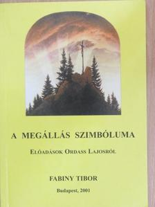 Fabiny Tibor - A megállás szimbóluma [antikvár]